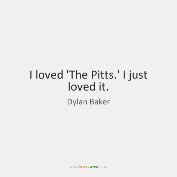 I loved 'The Pitts.' I just loved it.