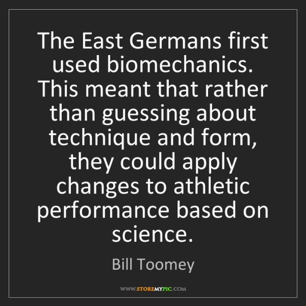 Bill Toomey: The East Germans first used biomechanics. This meant...