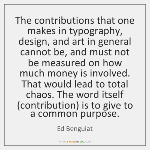 The contributions that one makes in typography, design, and art in general ...