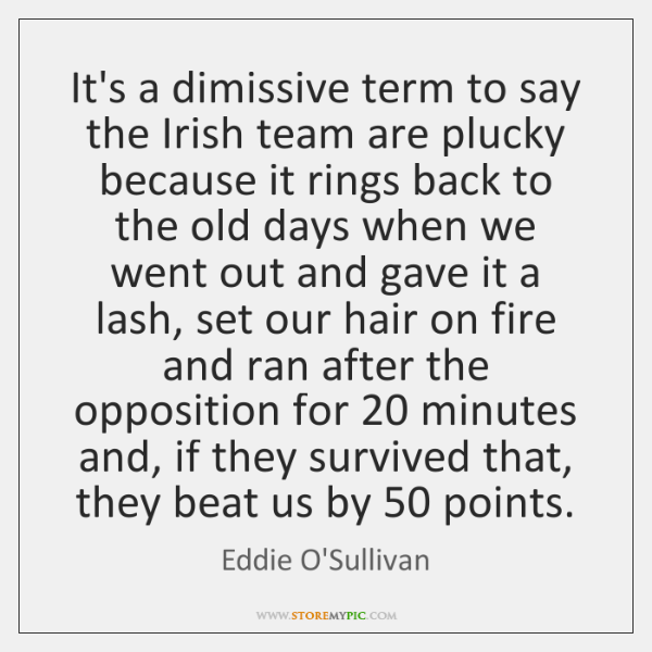 It's a dimissive term to say the Irish team are plucky because ...