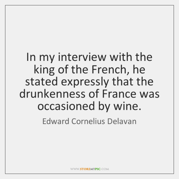 In my interview with the king of the French, he stated expressly ...