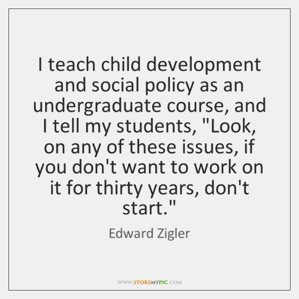 I teach child development and social policy as an undergraduate course, and ...