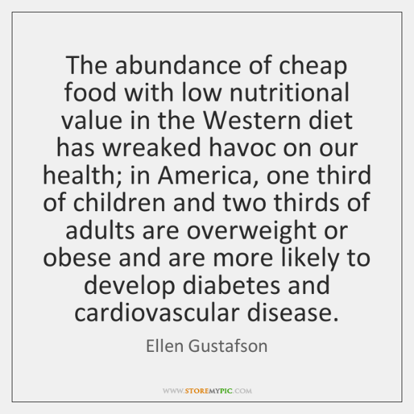The abundance of cheap food with low nutritional value in the Western ...