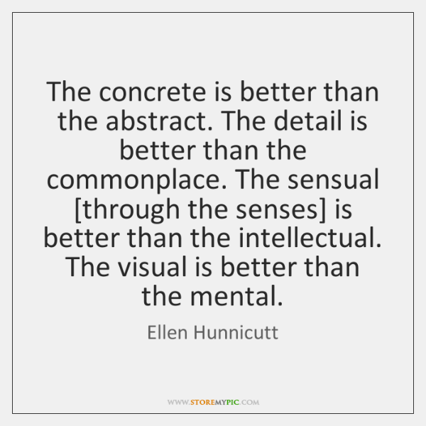 The concrete is better than the abstract. The detail is better than ...