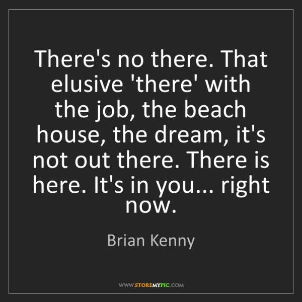 Brian Kenny: There's no there. That elusive 'there' with the job,...