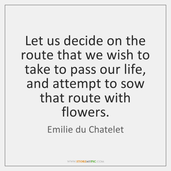 Let us decide on the route that we wish to take to ...