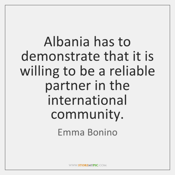 Albania has to demonstrate that it is willing to be a reliable ...