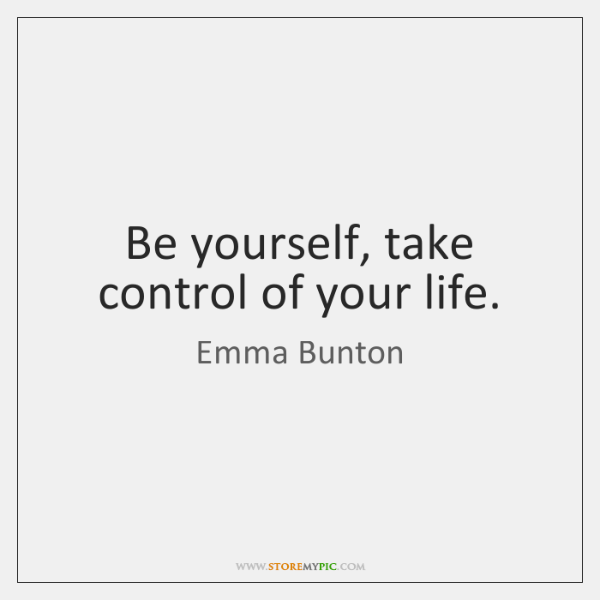 Be Yourself Take Control Of Your Life Storemypic