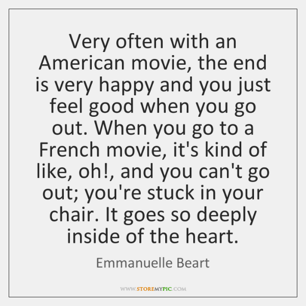 Very often with an American movie, the end is very happy and ...