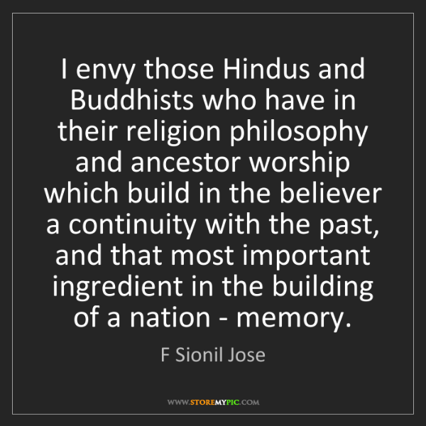 F Sionil Jose: I envy those Hindus and Buddhists who have in their religion...
