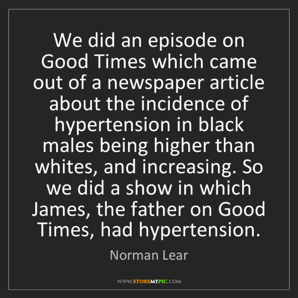 Norman Lear: We did an episode on Good Times which came out of a newspaper...