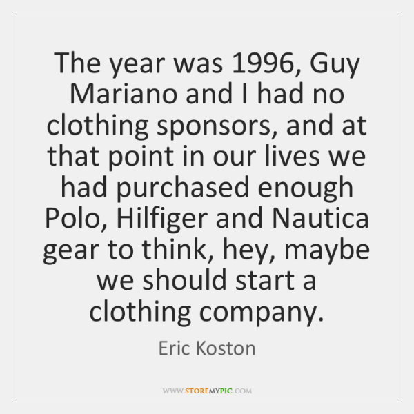 The year was 1996, Guy Mariano and I had no clothing sponsors, and ...
