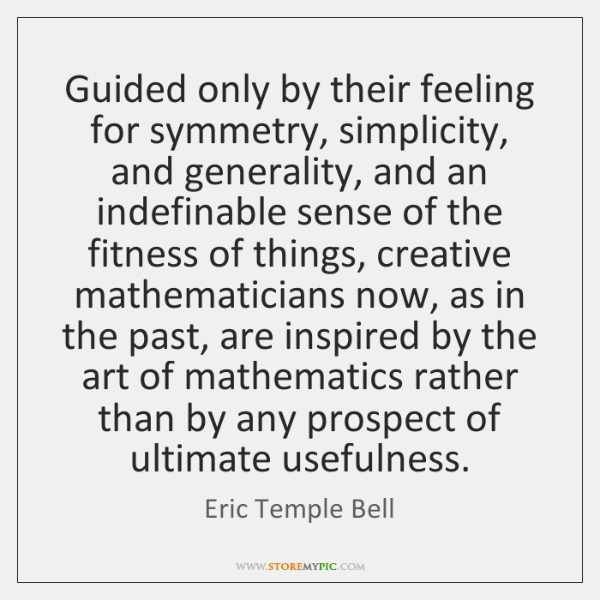 Guided only by their feeling for symmetry, simplicity, and generality, and an ...