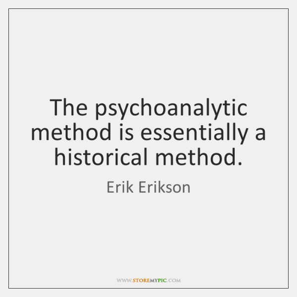 The psychoanalytic method is essentially a historical method.