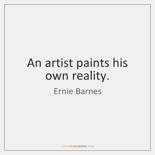 An artist paints his own reality.