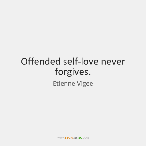 Offended self-love never forgives.