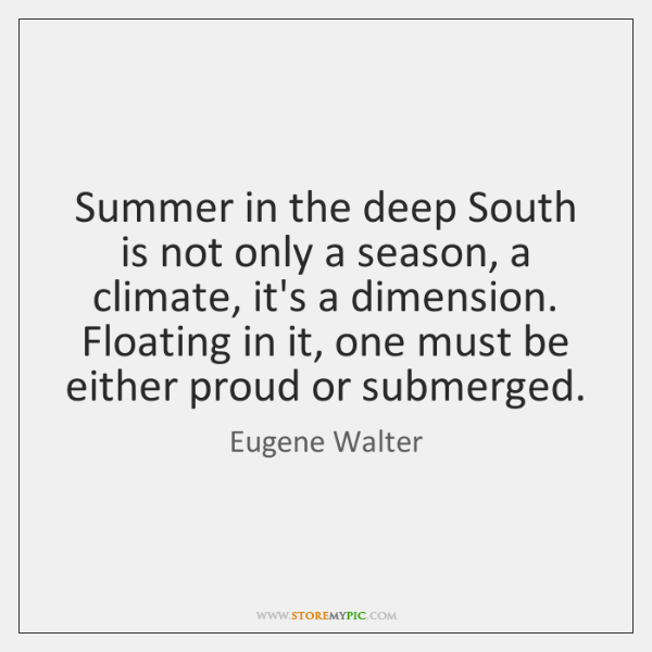 Summer in the deep South is not only a season, a climate, ...