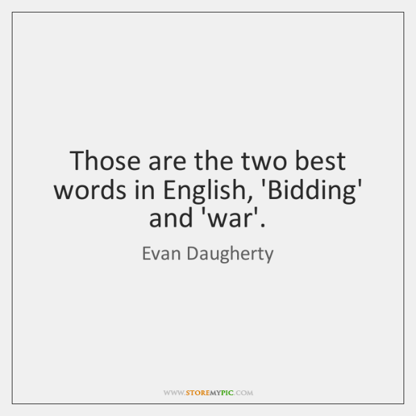 Those are the two best words in English, 'Bidding' and 'war'.
