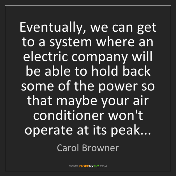 Carol Browner: Eventually, we can get to a system where an electric...