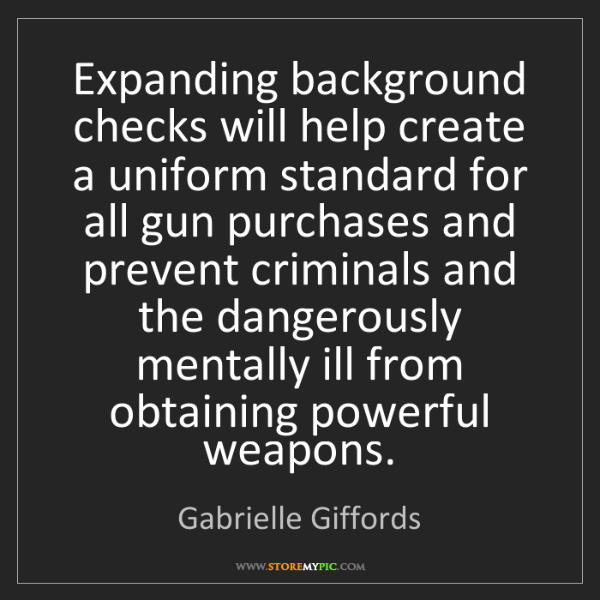 Gabrielle Giffords: Expanding background checks will help create a uniform...