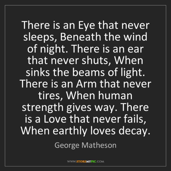 George Matheson: There is an Eye that never sleeps, Beneath the wind of...