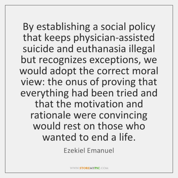 By establishing a social policy that keeps physician-assisted suicide and euthanasia illegal ...