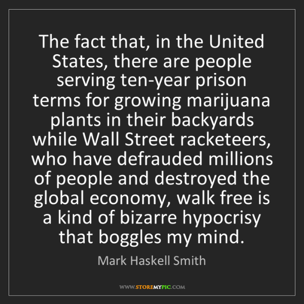 Mark Haskell Smith: The fact that, in the United States, there are people...