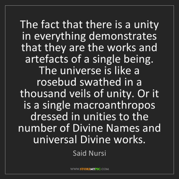Said Nursi: The fact that there is a unity in everything demonstrates...