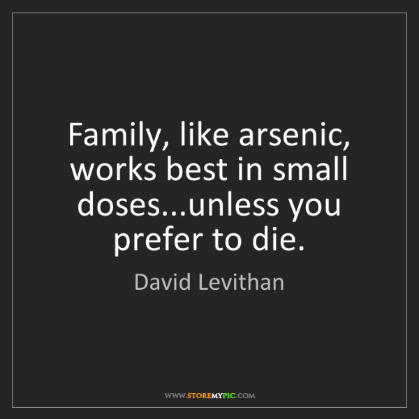David Levithan: Family, like arsenic, works best in small doses...unless...