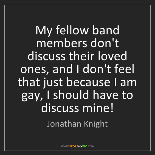 Jonathan Knight: My fellow band members don't discuss their loved ones,...