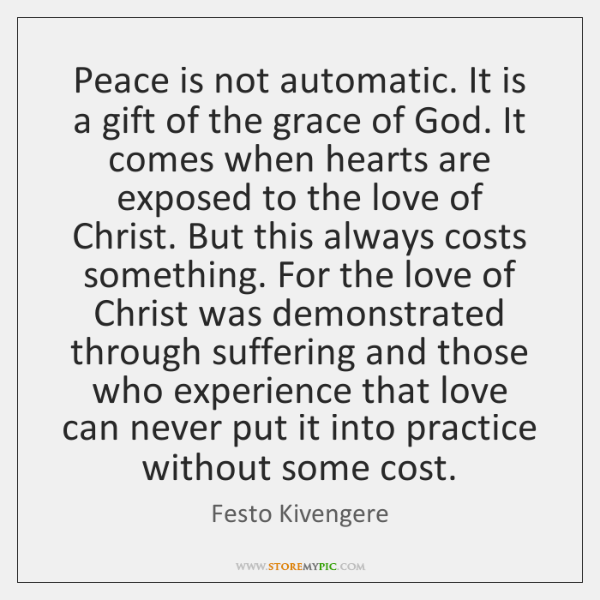 Peace is not automatic. It is a gift of the grace of ...