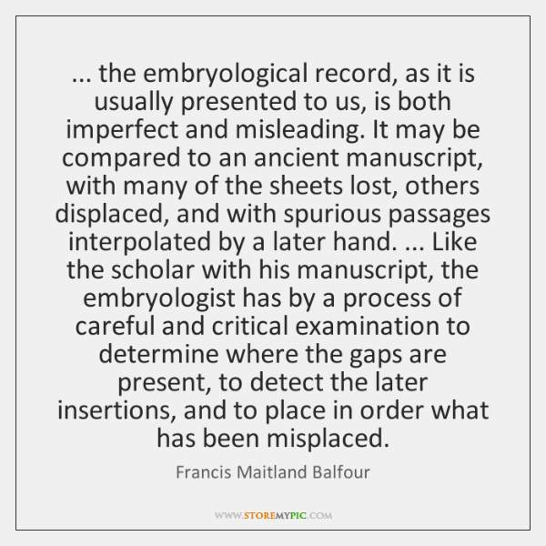 ... the embryological record, as it is usually presented to us, is both ...