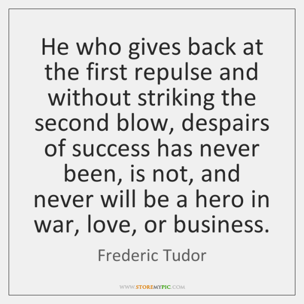 He who gives back at the first repulse and without striking the ...