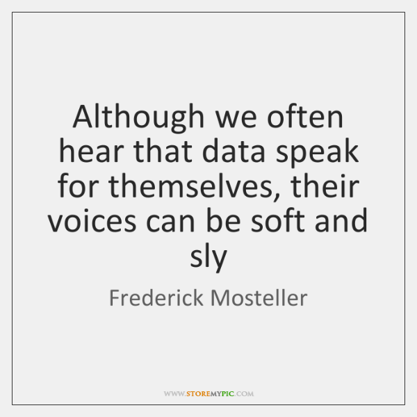 Although we often hear that data speak for themselves, their voices can ...