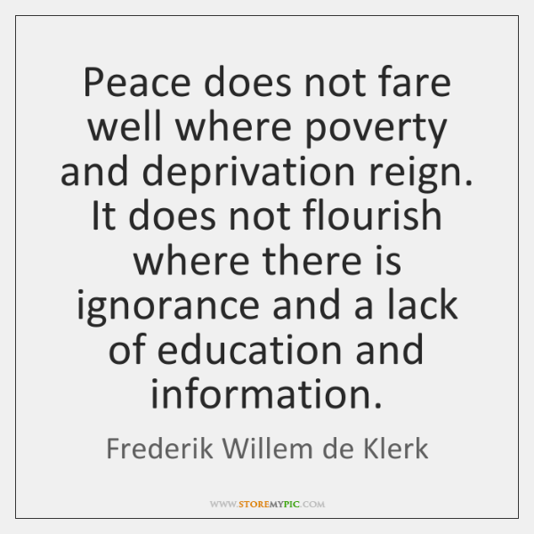 Peace does not fare well where poverty and deprivation reign. It does ...