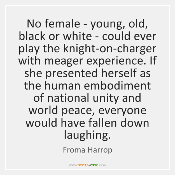 No female - young, old, black or white - could ever play ...