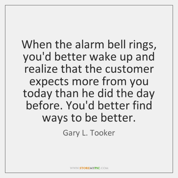 When the alarm bell rings, you'd better wake up and realize that ...
