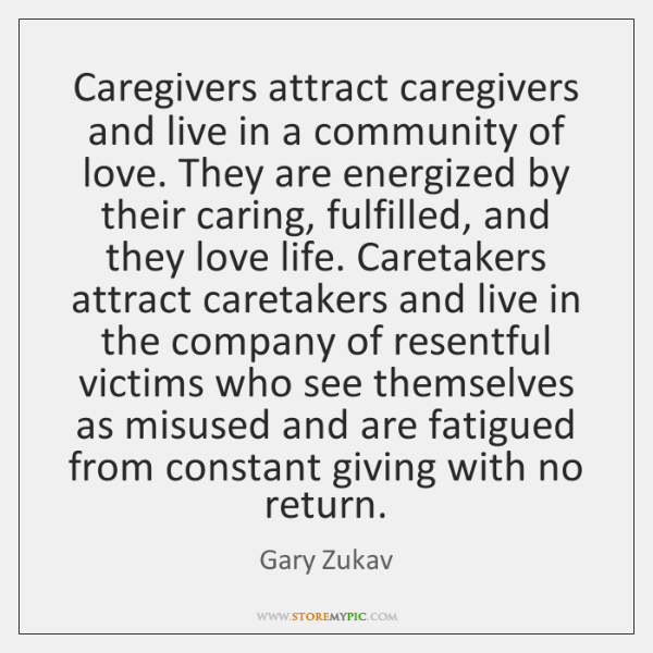 Caregivers attract caregivers and live in a community of love. They are ...