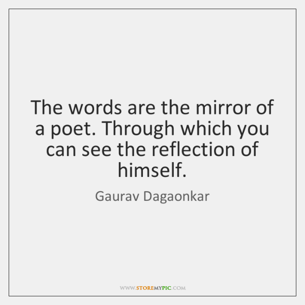 The words are the mirror of a poet. Through which you can ...