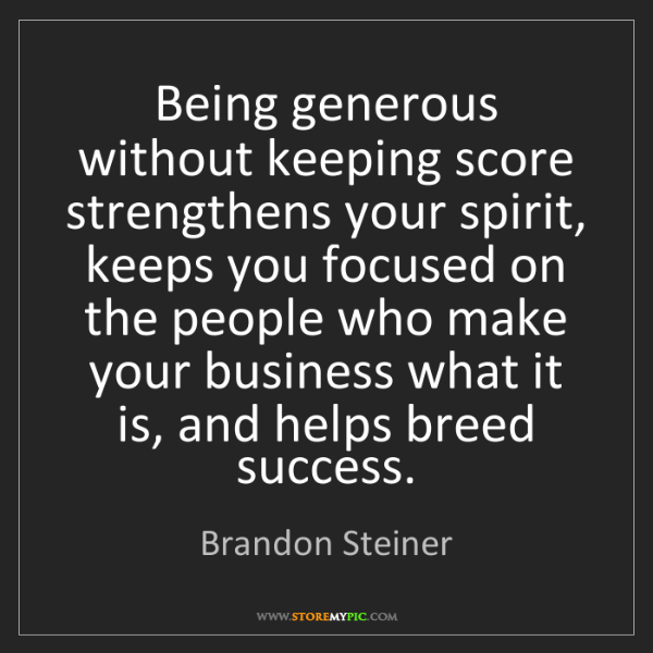 Brandon Steiner: Being generous without keeping score strengthens your...