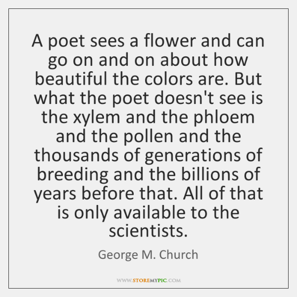 A poet sees a flower and can go on and on about ...