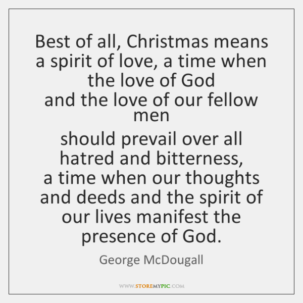 Best of all, Christmas means a spirit of love, a time when ...