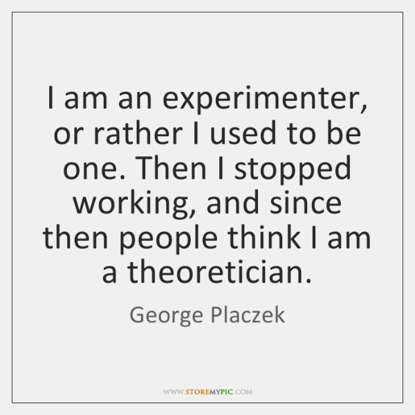 I am an experimenter, or rather I used to be one. Then ...