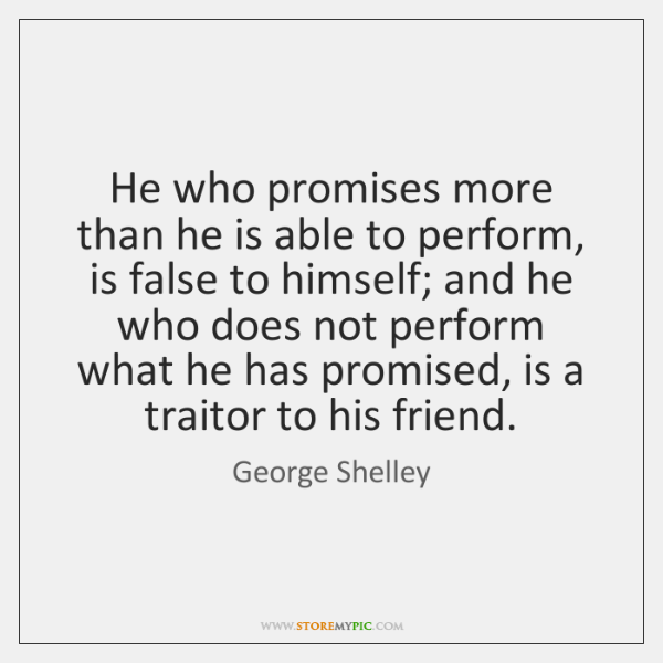 He who promises more than he is able to perform, is false ...