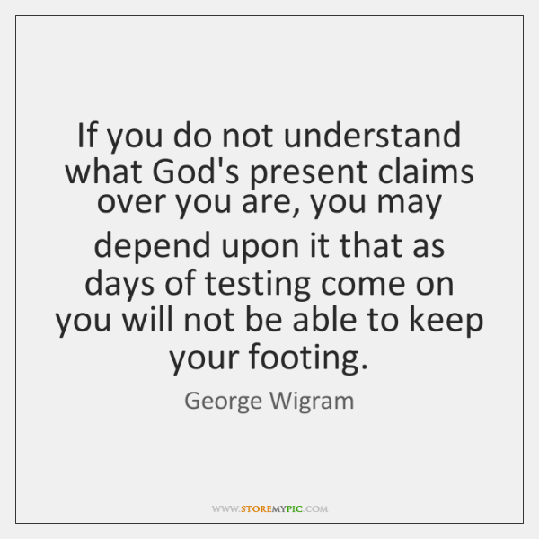 If you do not understand what God's present claims over you are, ...