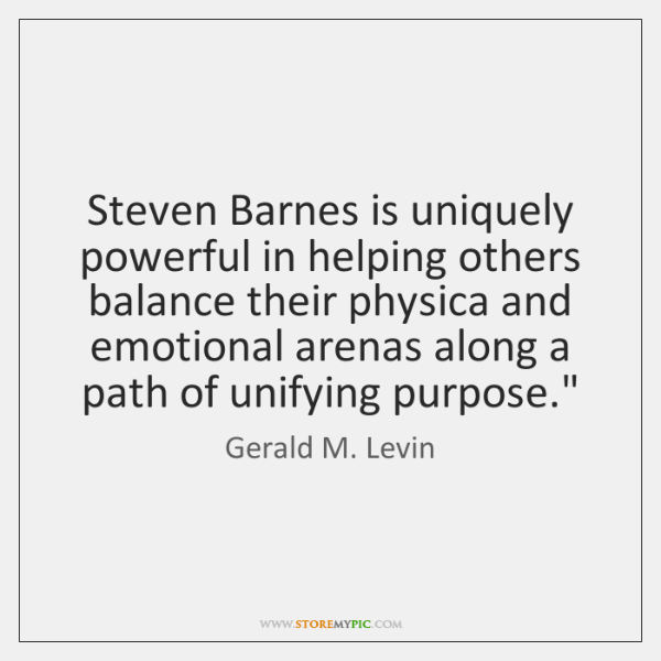 Steven Barnes is uniquely powerful in helping others balance their physica and ...