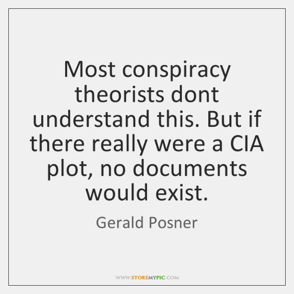 Most conspiracy theorists dont understand this. But if there really were a ...