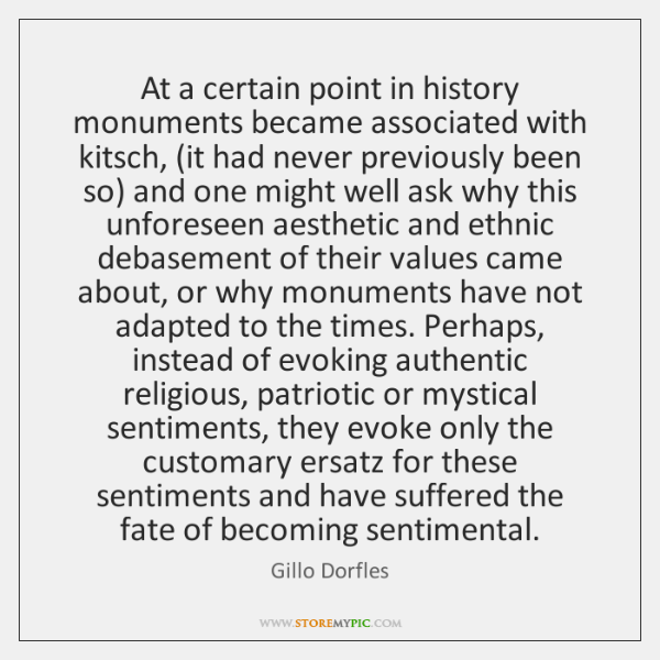 At a certain point in history monuments became associated with kitsch, (it ...