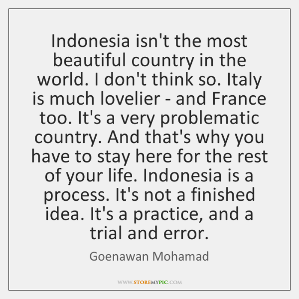 Indonesia isn't the most beautiful country in the world. I don't think ...