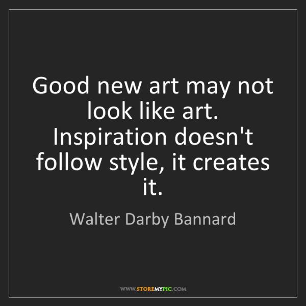 Walter Darby Bannard: Good new art may not look like art. Inspiration doesn't...